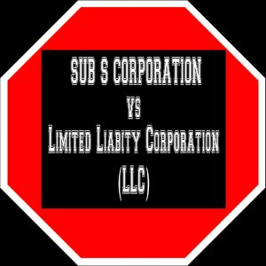 SUB S CORPORATION Vs LLC . Find out how they will effect your business.